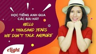 Học tiếng Anh qua các bài hát: Hello - A thousand years - We don't talk anymore