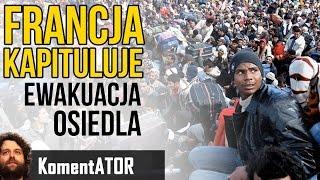 Francja Kapituluje - Ewakuacja Osiedla Opanowanego Przez Imigranckie Gangi - Komentator #553