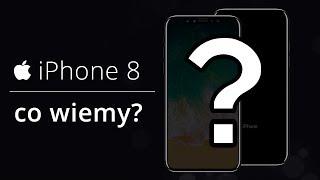 iPhone 8 – Co wiemy o nowym smartfonie Apple?