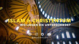 ISLAM KURZ ERKLÄRT | ISLAM & CHRISTENTUM - WO LIEGEN DIE UNTERSCHIEDE?