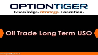 Oil Trade Long Term USO by Options Trading Expert Hari Swaminathan