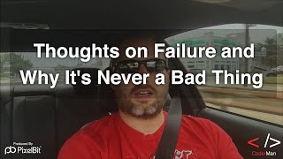 Thoughts on Failure and Why It's Never a Bad Thing