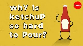 Repeat youtube video Why is ketchup so hard to pour? - George Zaidan
