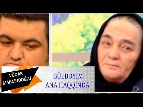 Asiq Vuqar Mahmudoglu Ve Anasi Gullubeyim Ana Haqqinda Videocarx