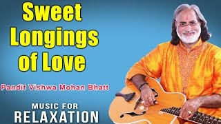 Sweet Longings of Love | Pandit Vishwa Mohan Bhatt (Album: Music For Relaxation)