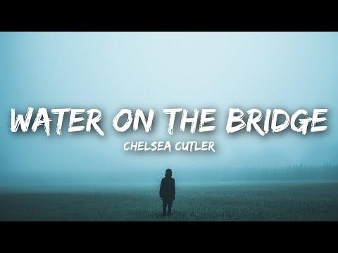 Chelsea Cutler - Water On The Bridge (Lyrics)