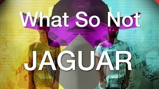 What So Not Jaguar Official Music Audio