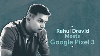 Rahul Dravid meets Google Pixel 3 | Playground