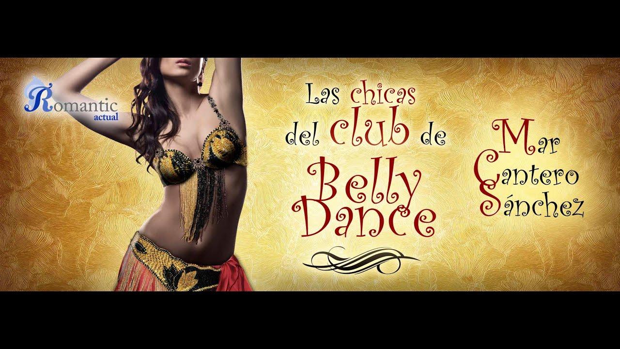 LAS CHICAS DEL CLUB DE BELLY DANCE. Una reality novela. Mar Cantero Sánchez (Romantic Ediciones)