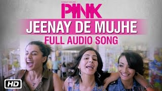 Jeenay De Mujhe Full Audio Song | PINK | Amitabh Bachchan | Shoojit Sircar | Taapsee Pannu