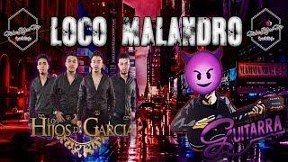 Loco Malandro - Los Hijos De Garcia Feat El De La Guitarra (Letra)