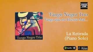 Tango Negro Trío / Tango que me hiciste mal... - La Retirada (Piano solo)