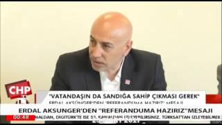 "ERDAL AKSÜNGER'DEN ""REFERANDUMA HAZIRIZ"" MESAJI."