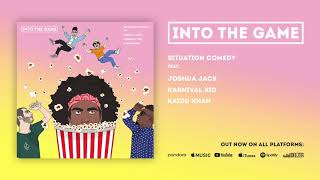 Situation Comedy - Into the Game (feat. Joshua Jack, Karnival Kid & Kaidu Khan) [Official Audio]