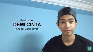 Ezad Lazim - Demi Cinta (Khairul Bahri cover)