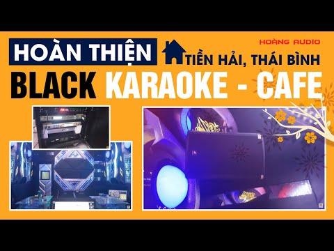 Đầu Xuân Hoàn Thiện Quán Hát Black Karaoke - Cafe Tiền Hải Thái Bình - Hoàng Audio