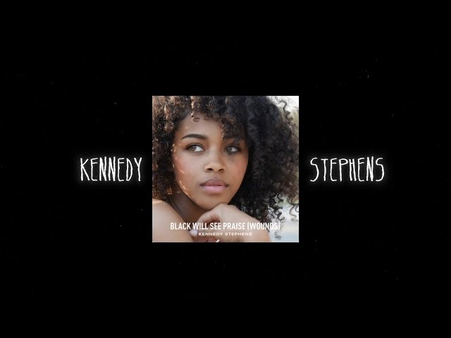 Kennedy Stephens - Black Will See Praise (Wounds) (Lyric Video)