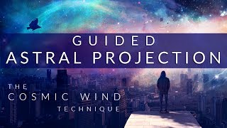 Guided Astral Projection Technique Meditation // The Cosmic Wind