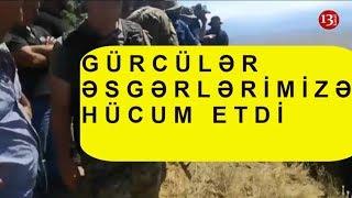 Gürcü fəallar Azərbaycan sərhədçilərinə hücum edib silahlarını əllərindən aldı