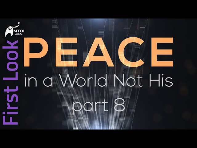 First Look - Peace in a World Not His - Part 8