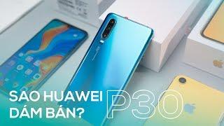 """Tại sao Huawei """"DÁM"""" bán chiếc P30?"""