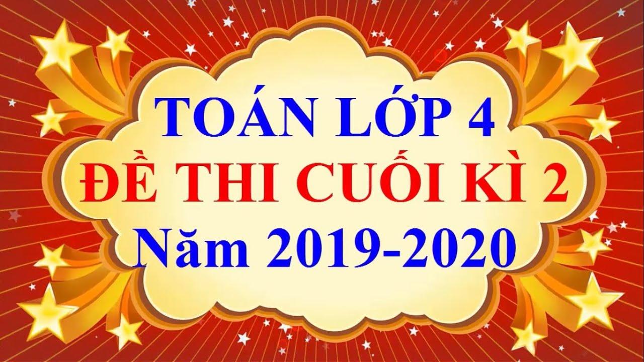 Toán Lớp 4 – ĐỀ THI CUỐI HỌC KÌ 2 năm 2020 #1
