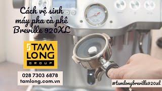 Cách vệ sinh máy pha cà phê Breville 920XL