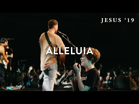 Alleluia | Jeremy Riddle | Steffany Gretzinger | Jesus '19