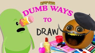 DUMB WAYS TO DRAW!   Annoying Orange
