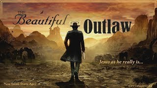 "5/19/19 ""The Beautiful Outlaw"" Part IV, w~Pastor Michael Murray"