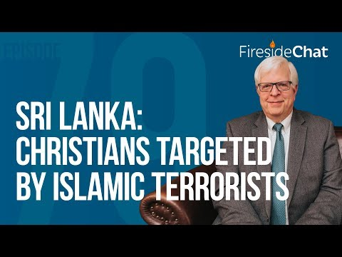 Fireside Chat Ep. 79 - Sri Lanka: Christians Targeted By Islamic Terrorists