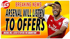 ARSENAL ARE OPEN TO OFFERS ON AUBAMEYANG   DAILY TRANSFER UPDATE