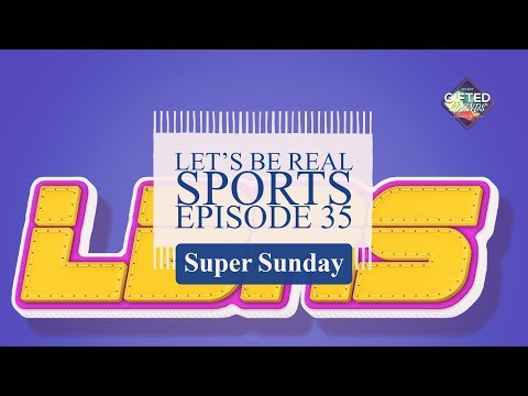 Let's Be Real Sports Ep 35 - Super Sunday