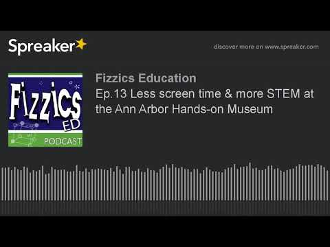 Ep.13 Less screen time & more STEM at the Ann Arbor Hands-on Museum