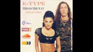 E-type - This is the way (Storm DJs Remix)