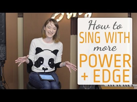 How to Sing with More Power & Edge