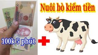 Nuôi Bò Kiếm Tiền 100.000đ 5 Phút Mỗi Ngày