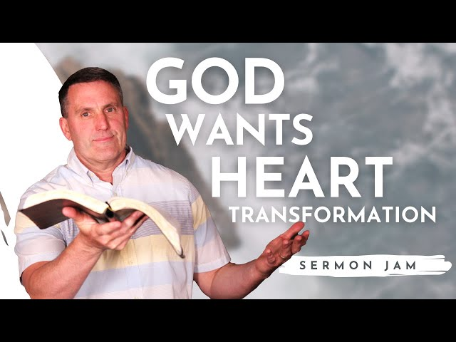 God Wants Heart Transformation (SERMON JAM)
