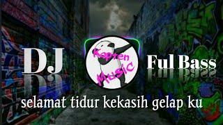 Dj Selamat Tidur Kekasih Gelap Ku Remix Full Bass Mantul Banget