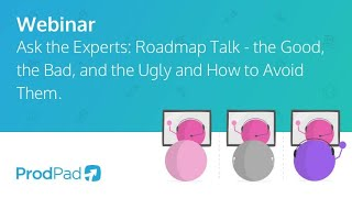 Ask the Experts: Roadmap Talk - the Good, the Bad, and the Ugly and How to Avoid Them.