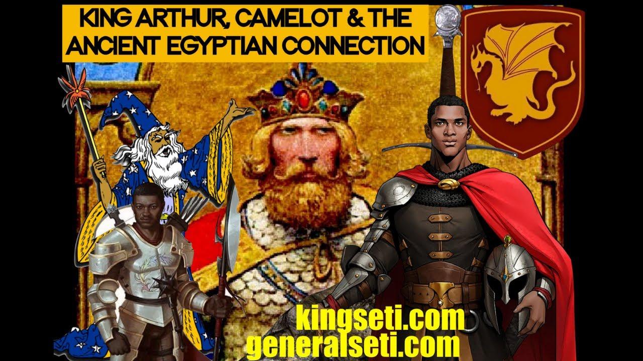 Afro-Conscious Media » KING ARTHUR, CAMELOT & THE ANCIENT EGYPTIAN  CONNECTION!! #GeneralSeti #SaraSutenSeti