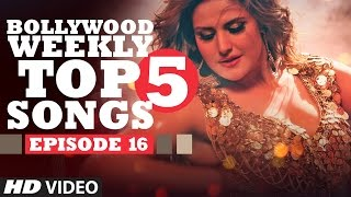 Bollywood Weekly Top 5 Songs | Episode 16 |  Hindi Songs