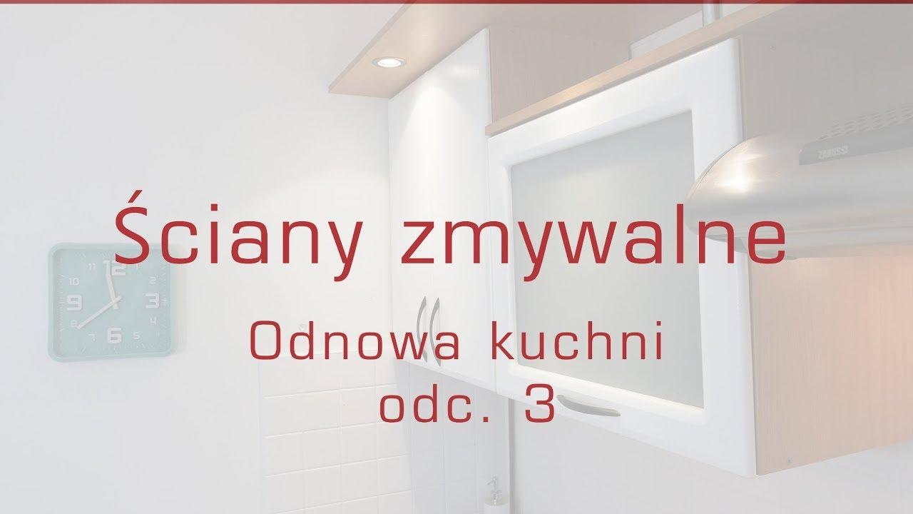 ściana W Kuchni Zmywalna I Odporna Na Zachlapania Metamorfoza Kuchni Odc 3