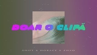 Shift X Horace X Zhao - Doar o Clipa (Original Radio Edit)