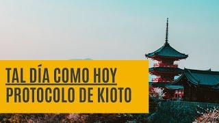 Tal día como hoy: Protocolo de Kioto | 16 febrero
