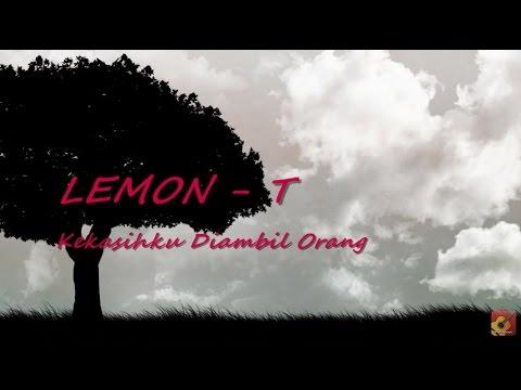 LEMON-T - Kekasihku Diambil Orang ~ LIRIK ~