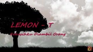 Download lagu LEMON-T - Kekasihku Diambil Orang ~ LIRIK ~