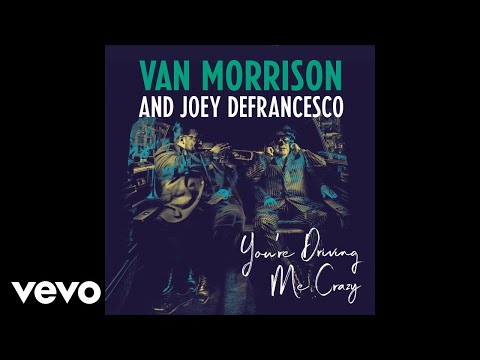 Van Morrison, Joey DeFrancesco - You're Driving Me Crazy (Audio)