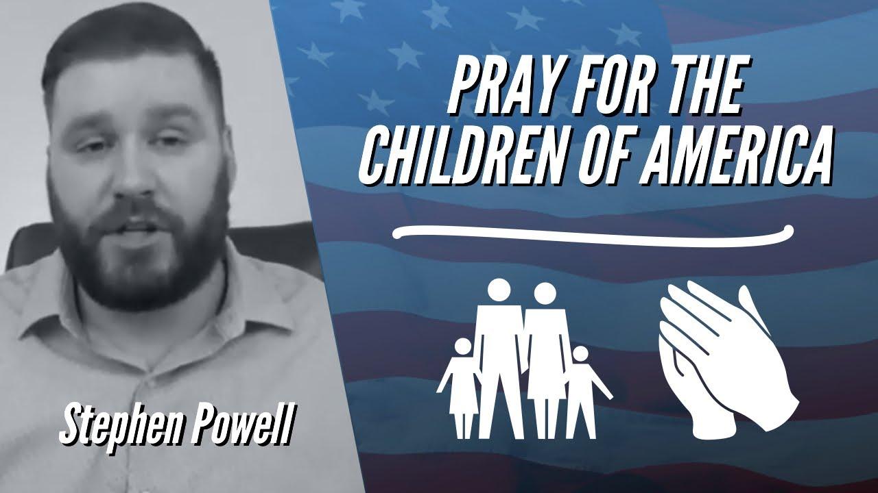 PRAY FOR THE CHILDREN OF AMERICA