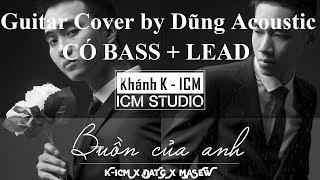 Buồn Của Anh | K-ICM x Đạt G x Masew| Guitar Cover| Có Bass + Lead Giữa bài